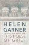 Helen Garner, This House of Grief: The Story of a Murder Trial (Text 2014)